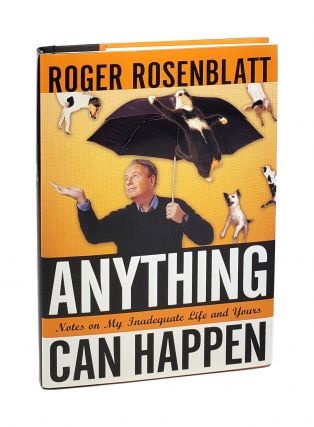 Anything Can Happen: Notes on My Inadequate Life and Yours. Roger Rosenblatt