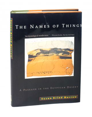 The Names of Things: A Passage in the Egyptian Desert [signed to William Safire]. Susan Brind Morrow