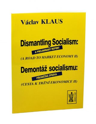 Dismantling Socialism: A Preliminary Report (A Road to Market Economy II). Václav Klaus