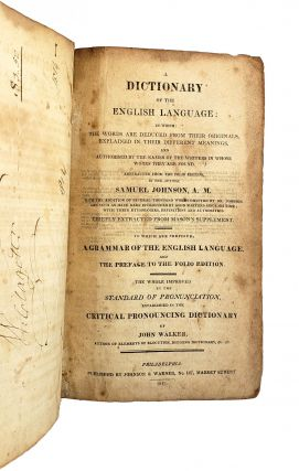 A Dictionary of the English Language: In Which the Words Are Deduced From Their Originals, Explained in Their Different Meanings, and Authorised by the Names of the Writers in Whose Works They Are Found. Abstracted From the Folio Edition by the Author Samuel Johnson, A. M. ... to Which Are Prefixed, a Grammar of the English Language, and the Preface to the Folio Edition. the Whole Improved by the Standard Pronunciation; Established in the Critical Pronouncing Dictionary of John Walker