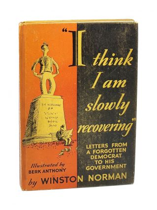 I Think I Am Slowly Recovering: Letters From a Forgotten Democrat to His Government. Winston...
