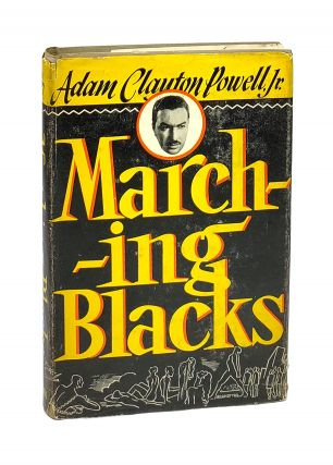 Marching Blacks: An Interpretive History of the Rise of the Black Common Man. Adam Clayton Powell...