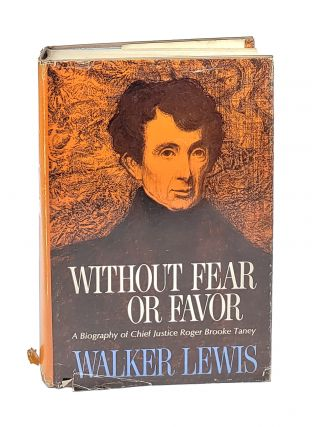 Without Fear or Favor: A Biography of Chief Justice Roger Brooke Taney. Walker Lewis