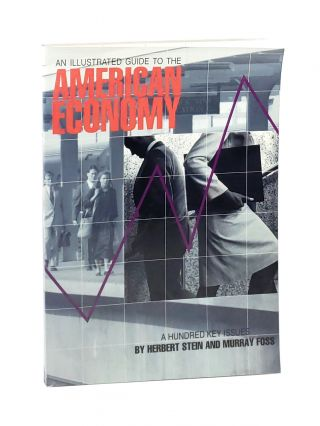 An Illustrated Guide to the American Economy: A Hundred Key Issues [Signed with TLS to William...