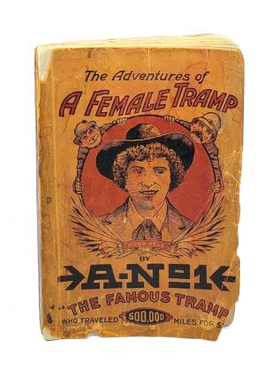 The Adventures of a Female Tramp: Written by A-No.1 Himself from Actual Experiences of His Own...