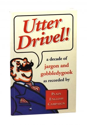 Utter Drivel!: A Decade of Jargon and Gobbledygook [William Safire Copy]. Plain English Campaign