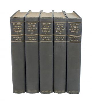 A History of the American People (Five Volumes). Woodrow Wilson