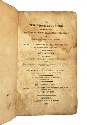 The New Virginia Justice, Comprising the Office and Authority of a Justice of the Peace in the Commonwealth of Virginia. Together With a Variety of Useful Precedents, Adapted to the Laws Now in Force