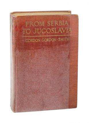 From Serbia to Jugoslavia: Serbia's Victories, Reverses and Final Triumph, 1914-1918. Gordon...