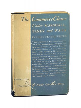 The Commerce Clause Under Marshall, Taney and Waite. Felix Frankfurter