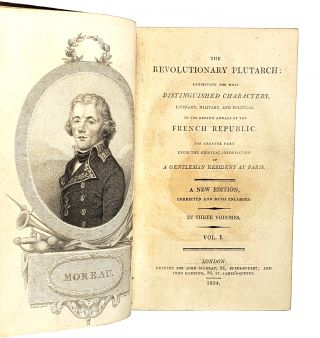 The Revolutionary Plutarch, Exhibiting the Most Distinguished Characters, Literary, Military, and Politlcal, of the Recent Annals of the French Republic, the Greater Part from the Original Information of a Gentleman Resident at Paris (Three Volumes)