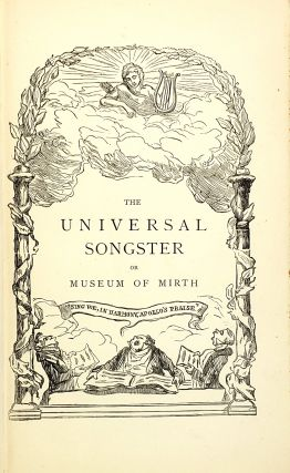 The Universal Songster or Museum of Mirth forming the Most Complete, Extensive, and Valuable Collection of Ancient and Modern Songs in the English Language... [Three Volume Set]