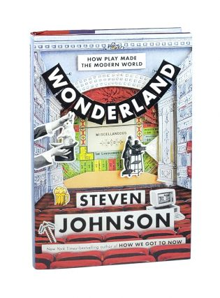 Wonderland: How Play Made the Modern World [Signed]. Steven Johnson
