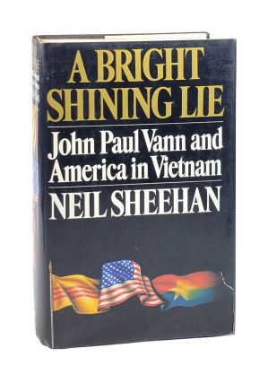A Bright Shining Lie: John Paul Vann and American in Vietnam [Signed]. Neil Sheehan