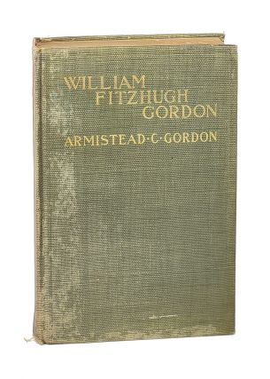 William Fitzhugh Gordon: A Virginian of the Old School: His Life, Times and Contemporaries....