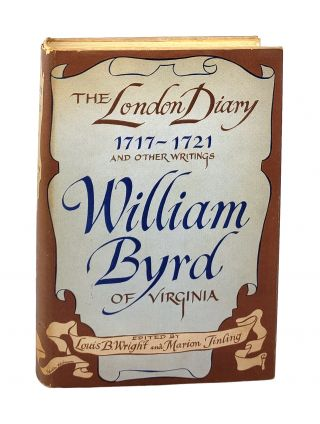 William Byrd of Virginia: The London Diary (1717 - 1721) and Other Writings. rd, Louis B. Wright,...
