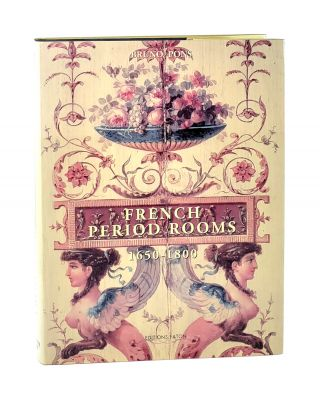 French Period Rooms 1650 - 1800. Bruno Pons