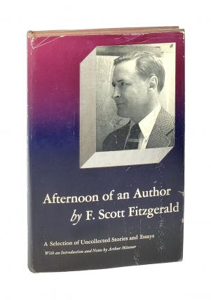 Afternoon of an Author: A Selection of Uncollected Stories and Essays. F. Scott Fitzgerald,...