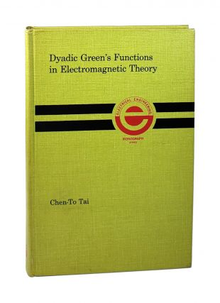 Dyadic Green's Functions in Electromagnetic Theory. Chen-To Tai