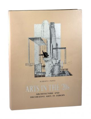 Arts in the '20s: Architecture and Decorative Arts in Europe. Roberto Papini