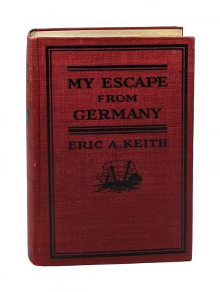 My Escape from Germany. Eric A. Keith