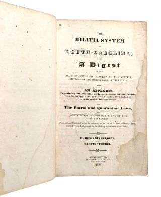 The Militia System of South-Carolina, Being a Digest of the Acts of Congress Concerning the Militia, Likewise of the Militia Laws of This State, With an Appendix Containing the Statutes at Large Relating to the Militia From the 8th May, 1792, to the 17th December, 1834, Inclusive; With the Judicial Decisions Thereon. Also, the Patrol and Quarantine Laws, the Constitution of This State and of the United States.