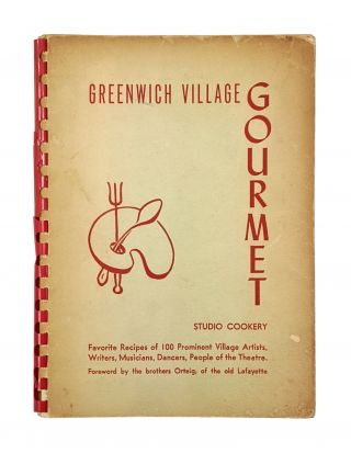 Greenwich Village Gourmet: Studio Cookery. Favorite Recipes of 100 Village Artists, Writers,...