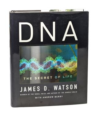 DNA: The Secret of Life [Signed]. James Watson, Andrew Berry