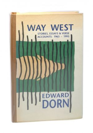 Way West: Stories, Essays & Verse Accounts: 1963-1993 [Signed Limited First Edition]. Edward Dorn