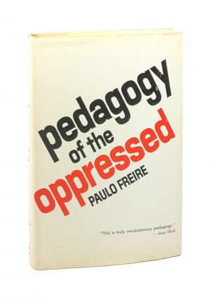 Pedagogy of the Oppressed [First U.S. Edition]. Paulo Freire, Myra Bergman Ramos, trans
