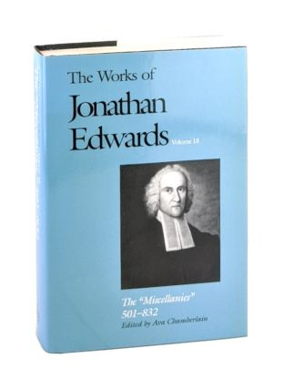 "The Works of Jonathan Edwards Volume 18: The ""Miscellanies"" (Entry Nos. 501-832). Jonathan..."