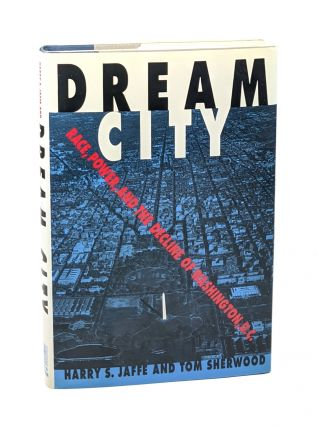 Dream City: Race, Power and the Decline of Washington, D.C