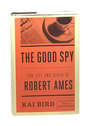 The Good Spy: The Life and Death of Robert Ames [Signed]. Kai Bird