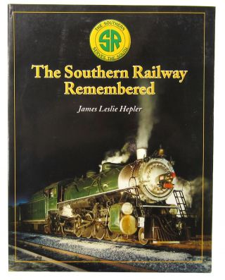 The Southern Railway Remembered. James Leslie Hepler