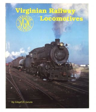 Virginian Railway Locomotives. Lloyd D. Lewis