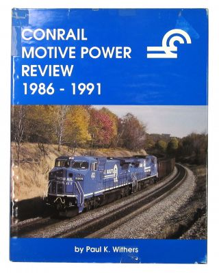 Conrail Motive Power Review 1986-1971. Paul K. Withers