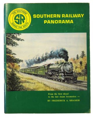 Southern Railway Panorama: From the First Diesel to the Last Steam Locomotive. Frederick A. Kramer