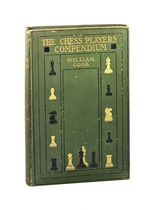 The Chess Players' Compendium: A Practical Guide to the Openings. William Cook, Alfred Emery