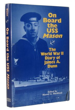On Board the USS Mason: The World War II Diary of James A. Dunn. James A. Dunn, Mansel G....