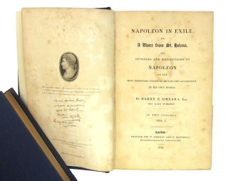 Napoleon in Exile; or, A Voice from St. Helena: The Opinions and Reflections of Napoleon on the Most Important Events of His Life and Government, in His Own Words (Two Volumes)