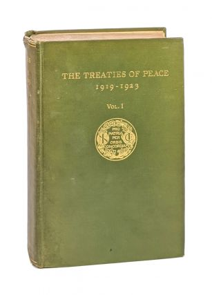 The Treaties of Peace, 1919-1923: Vol I - Containing the Treaty of Versailles, the Treaty of St....