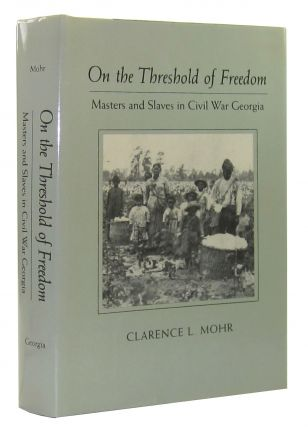 On the Threshold of Freedom: Masters and Slaves in Civil War Georgia. Clarence L. Mohr