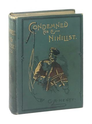 Condemned as a Nihilist: A Story of Escape from Siberia. G A. Henty, Walter Paget
