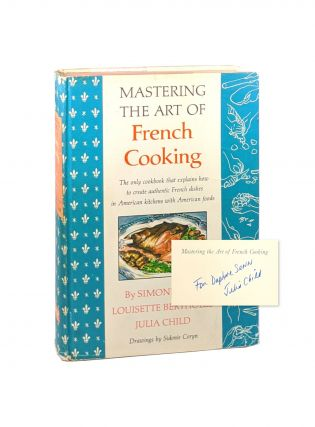 Mastering The Art of French Cooking [Signed]. Julia Child, Louisette Bertholle, Simone Beck,...