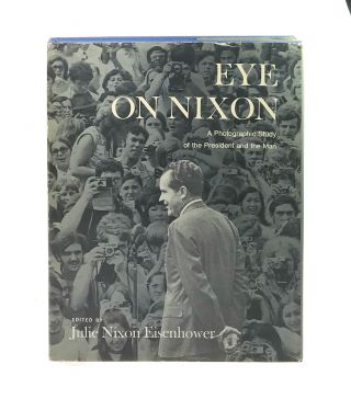 Eye on Nixon: A Photographic Study of the President and the Man [w/ ALS from Julie Nixon...
