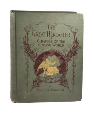 The Great Hereafter, or Glimpses of the Coming World. Golden Gems Gathered From the Great...