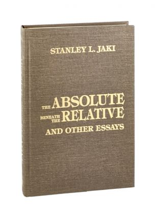 The Absolute Beneath the Relative and Other Essays. Stanley L. Jaki