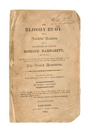 The Bloody Buoy, or a Faithful Relation of a Multitude of Acts of Horrid Barbarity, Such as The...