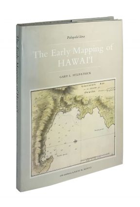 The Early Mapping of Hawai'i: Vol I Palapala-aina. Gary L. Fitzpatrick, Riley M. Moffat