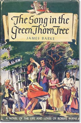 The Song in the Green Thorn Tree: A Novel of the Life and Loves of Robert Burns. James Barke